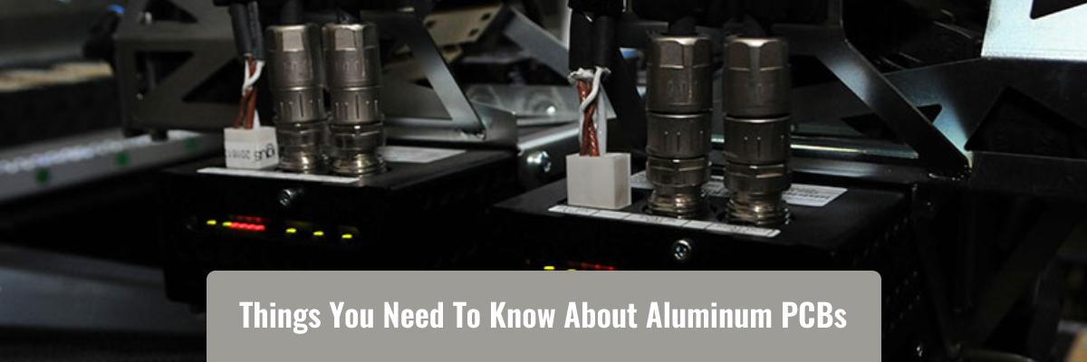 Things You Need To Know About Aluminum PCBs