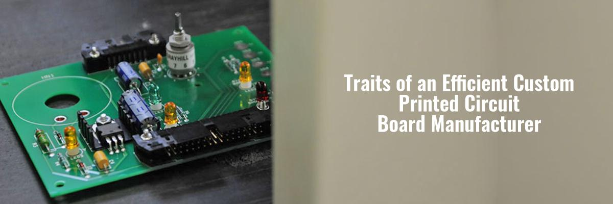 Traits of an Efficient Custom Printed Circuit Board Manufacturer