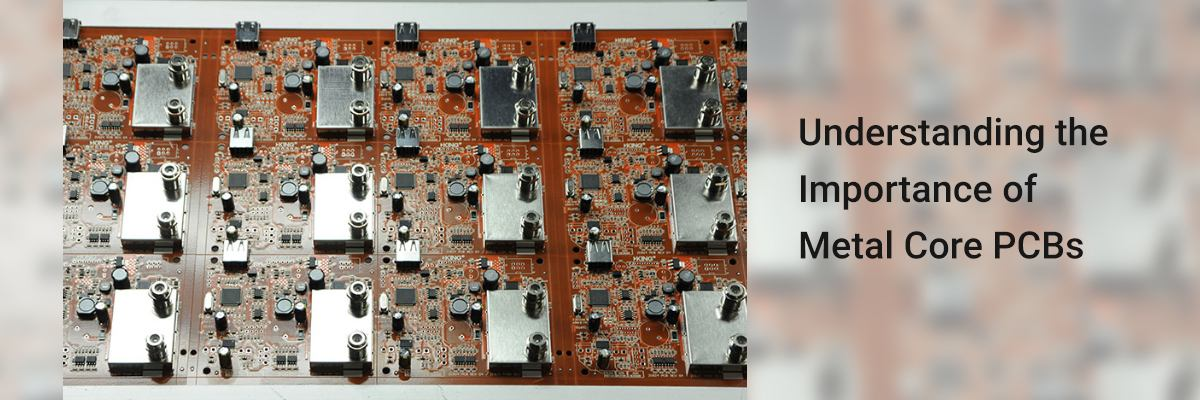Understanding the Importance of Metal Core PCBs