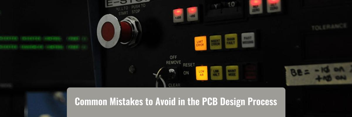 7 Common Mistakes to Avoid in the PCB Design Process