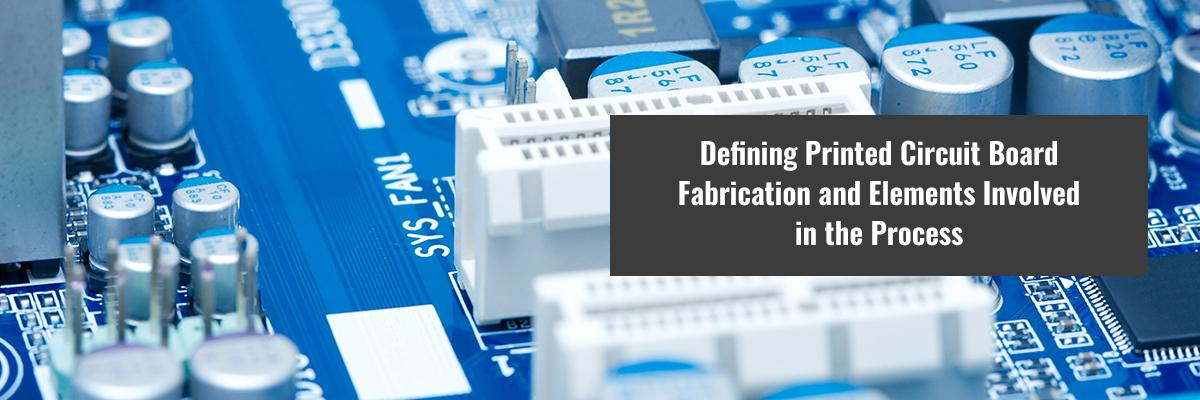 Defining Printed Circuit Board Fabrication and Elements Involved in the Process