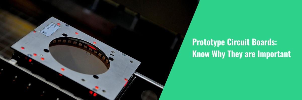 Prototype Circuit Boards: Know Why They are Important