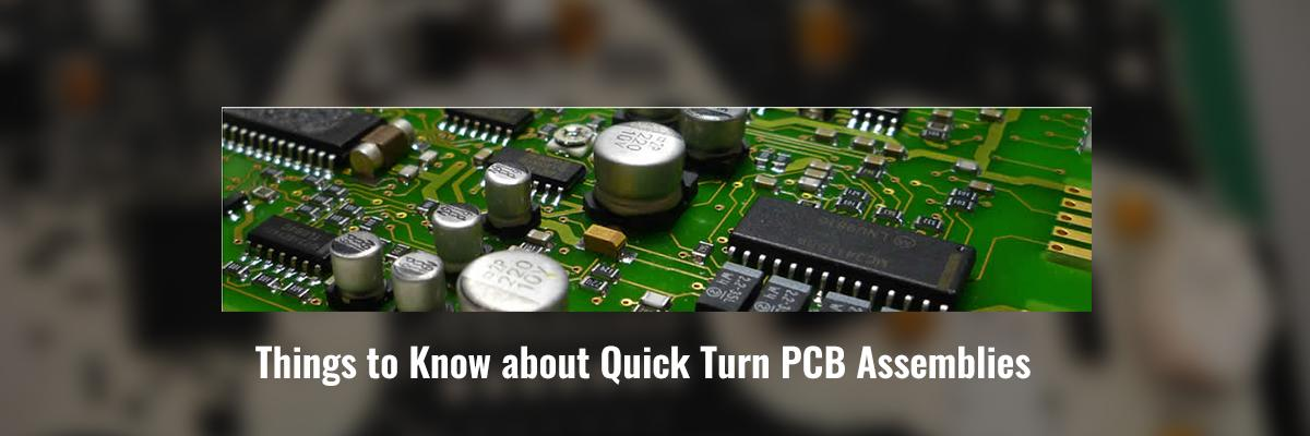 Things to Know about Quick Turn PCB Assemblies