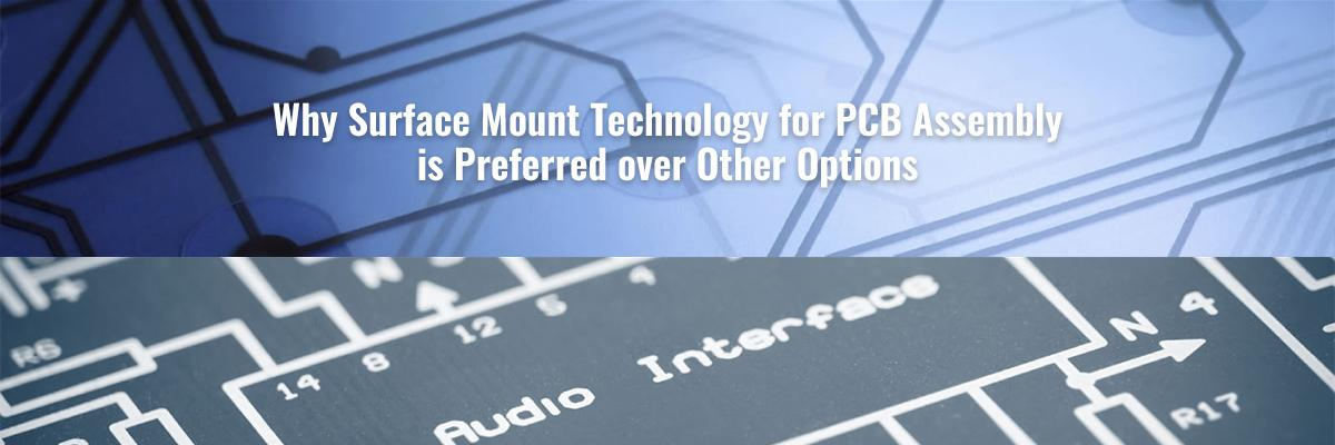 Why Surface Mount Technology for PCB Assembly is Preferred over Other Options