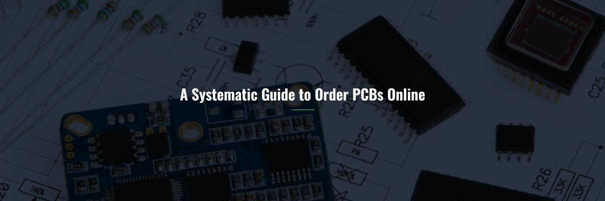 A Systematic Guide to Order PCBs Online
